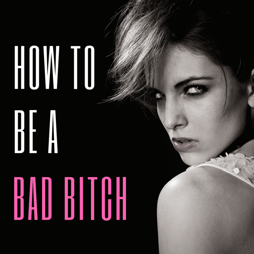 A bad bitch isn't afraid of being alone and won't settle for anyone who doesn't treat her the way she deserves