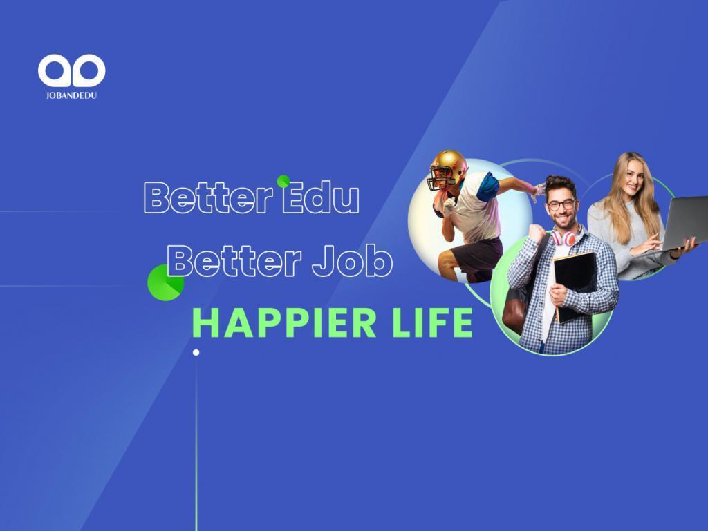 Job And Edu facititates a better education, job and happier life.